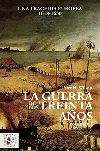 La Guerra de los Treinta Años I : una tragedia europea, 1618-1630 par Peter H. Wilson