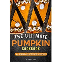 The Ultimate Pumpkin Cookbook: All Recipes Are Better with Pumpkin! (English Edition)