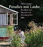 Paradies mit Laube: Das Buch über Deutschlands Schrebergärten - Stefan Leppert