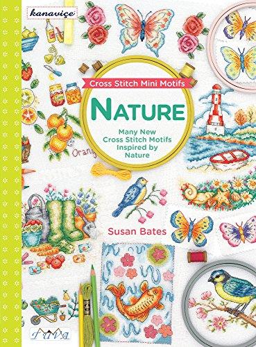Cross Stitch Mini Motifs: Nature: Many New Cross Stitch Motifs Inspired by Nature -