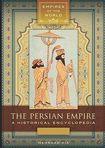 The Persian Empire: A Historical Encyclopedia [2 volumes]: A Historical Encyclopedia (Empires of the World) (English Edition)
