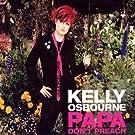 Papa Don't Preach by Kelly Osbourne (2002-10-20)