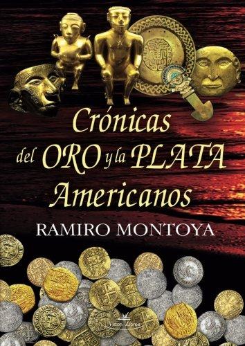 Crónicas del oro y la plata americanos por Ramiro Montoya ECHEVERRY
