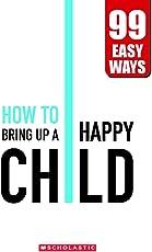 Raise a Happy Child - 99 Easy Ways