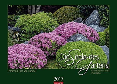 Die Seele des Gartens - Kalender 2017: Traumgärten und ihre Philosophie