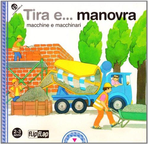 Tira e... manovra macchine e macchinari. Ediz. illustrata
