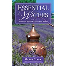 Essential Waters: Hydrosols, Hydrolats & Aromatic Waters (English Edition)