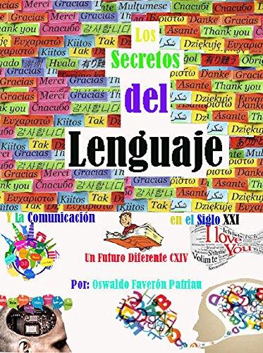 Los Secretos del Lenguaje Y la Comunicación en el Siglo XXI: Una nueva perspectiva (Un Futuro Diferente nº 114)