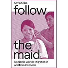 Follow the Maid: Domestic Worker Migration from Indonesia (Gendering Asia, Band 13)