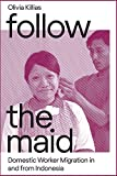 Follow the Maid - Domestic Worker Migration in and from Indonesia (Gendering Asia)