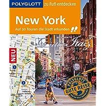 POLYGLOTT Reiseführer New York zu Fuß entdecken: Auf 30 Touren die Stadt entdecken (POLYGLOTT zu Fuß entdecken)