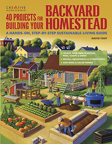 40 Projects for Building Your Backyard Homestead: A Hands-On, Step-By-Step Sustainable-Living Guide por David Toht