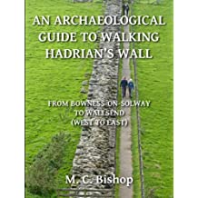 An Archaeological Guide to Walking Hadrian's Wall from Bowness-on-Solway to Wallsend (West to East) (Per Lineam Valli Book 2)