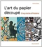 L'Art du papier découpé - cinq siècles d'histoire...