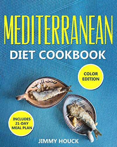 Mediterranean Diet Cookbook: Mediterranean Diet for Beginners 2020 with 21-Day Meal Plan: Lose Up to 20 Pounds in 3 Weeks with Mediterranean Diet: Quick and Easy Mediterranean Cookbook for Beginners
