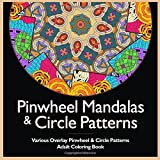 Pinwheel Mandalas & Circle Patterns: Various Overlay Pinwheel & Circle Patterns Adult Coloring Book