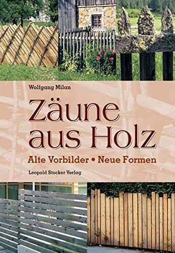 *Zäune aus Holz: Alte Vorbilder neue Formen*