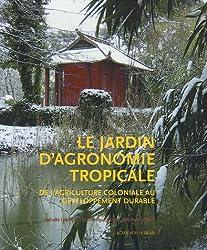 Le jardin d'agronomie tropicale : De l'agriculture coloniale au développement durable
