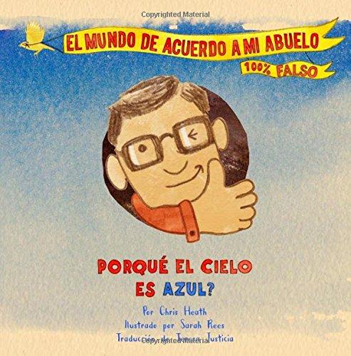 Porqué el Cielo Es Azul?: A Grandpa Series Book (Spanish): Volume 1 (El Mundo De Acuerdo a Mi Abuelo) por Mr Chris Heath