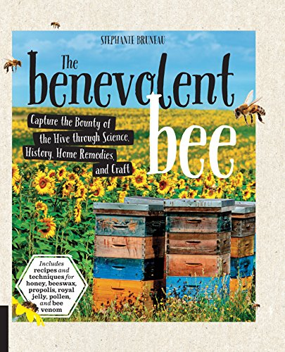 Honey Bee Venom (The Benevolent Bee: Capture the Bounty of the Hive through Science, History, Home Remedies, and Craft - Includes recipes and techniques for honey, beeswax, propolis, royal jelly, pollen, and bee venom)