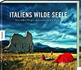 Italiens wilde Seele: Von stillen Wegen und verborgenen Bergen - Stefan Rosenboom