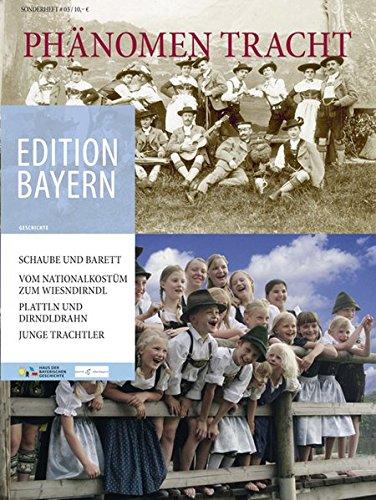 Phänomen Tracht (Edition Bayern / Menschen Geschichte Kulturraum)