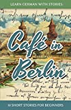 Learn German With Stories - Café in Berlin - 10 Short Stories For Beginners