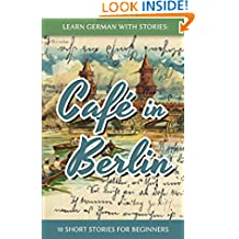 Learn German with Stories: Caf  in Berlin - 10 Short Stories for Beginners