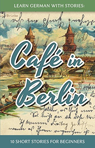 Learn German with Stories: Caf  in Berlin - 10 Short Stories for Beginners por Andre Klein