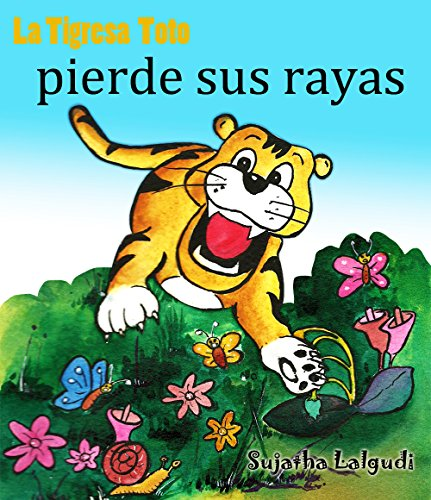 Children's Spanish books: La tigresa Toto pierde sus rayas: Libros en Español Para Niños,Libros Sobre Animales (Libros infantiles en Español),Spanish childrens ... español para bebes nº 10) (Spanish Edition)