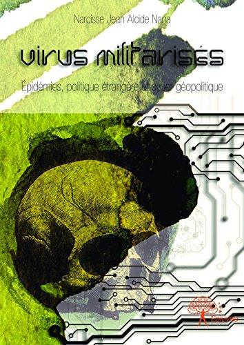 Virus militarisés: Épidémies, politique étrangère et cyber géopolitique