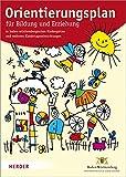 Orientierungsplan: für Bildung und Erziehung in baden-württembergischen Kindergärten und weiteren Kindertageseinrichtungen. Fassung vom 15. März 2011 - Ministerium für Kultus und Sport Baden-Württemberg