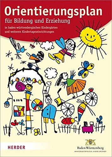Orientierungsplan: für Bildung und Erziehung in baden-württembergischen Kindergärten und weiteren Kindertageseinrichtungen. Fassung vom 15. März 2011
