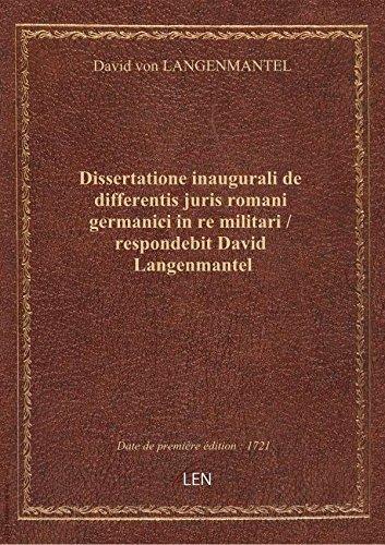 Dissertatione inaugurali dedifferentisjuris romani germanici inremilitari / respondebit David La