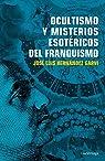 Ocultismo y misterios esotéricos del franquismo par Hernández Garvi