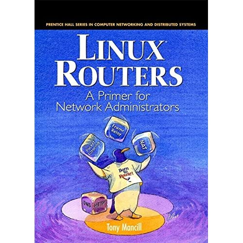[(Linux Routers : A Primer for Network Administrators)] [By (author) Tony Mancil] published on (August, 2000)