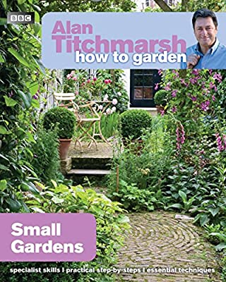 Alan Titchmarsh How to Garden: Small Gardens from BBC Books
