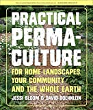 [Practical Permaculture for Home Landscapes, Your Community and the Whole Earth] (By: Jessi Bloom) [published: March, 2015]
