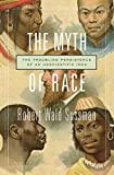 THe Myth of Race: The Troubling Persistence of an Unscientific Idea (Dumbarton Oaks B...
