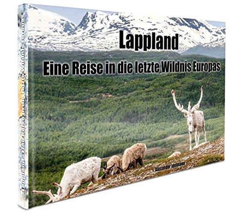 Lappland - Eine Reise in die letzte Wildnis Europas: Alle Infos bei Amazon