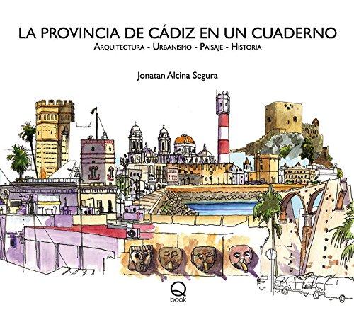 La provincia de Cádiz en un cuaderno: Arquitectura - Urbanismo - Paisaje - Historia