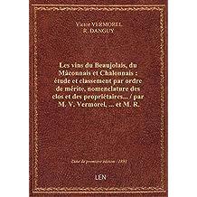 Les vins du Beaujolais, du Mâconnais et Chalonnais : étude et classement par ordre de mérite, nomenc