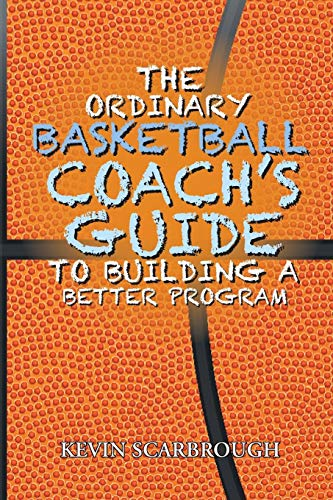 The Ordinary Basketball Coach's Guide to Building a Better Program por Kevin Scarbrough