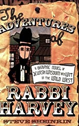 The Adventures of Rabbi Harvey: A Graphic Novel of Jewish Wisdom and Wit in the Wild West by Sheinkin, Steve (2006) Paperback