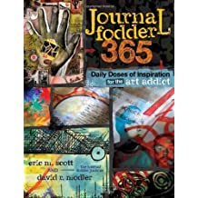 (Journal Fodder 365: Daily Doses of Inspiration for the Art Addict) By Eric M. Scott (Author) Paperback on (Aug , 2012)