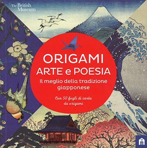 Origami. Arte e poesia. Il meglio della tradizione giapponese. Con Altro materiale cartografico di F. Crescentini