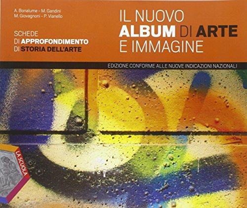 Il nuovo Album di arte e immagine. Sche di approfondimento. Per la Scuola media
