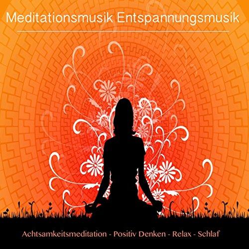 Meditationsmusik Entspannungsmusik: Achtsamkeitsmeditation, Positiv Denken, Relax und Schlaf