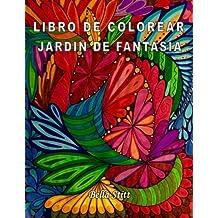 Libro de colorear - Jardin de fantasia: Para reducir el estr??s, la ansiedad y la depresi??n (Spanish Edition) by Bella Stitt (2015-12-31)