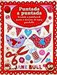 Puntada a puntada: bordado, patchwork, punto, t�cnicas de tapiz, ganchillo